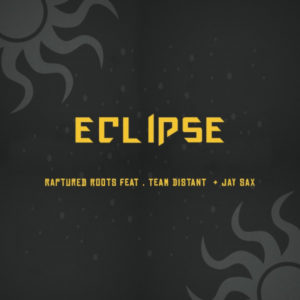 Raptured Roots - Eclipse (feat. Team Distant & Jay Sax)