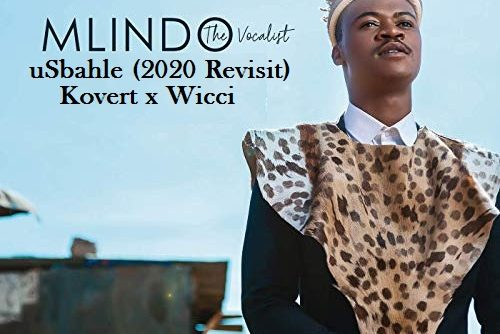 Kovert x Wicci & Mlindo The Vocalist – uSbahle (2020 Revisit) amapiano remix mp3 download