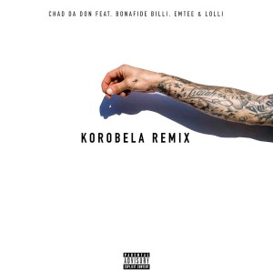 Chad Da Don - Korobela (Remix) (feat. Lolli, Emtee & Bonafide Billi)