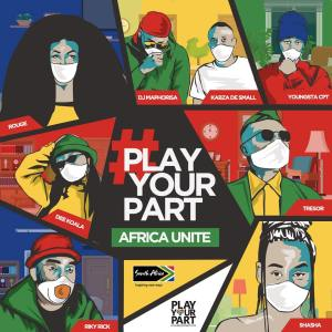 Play Your Part (Africa Unite) - DJ Maphorisa, Kabza De Small, Sha Sha, Rouge, Tresor, YoungstaCPT, Riky Rick & Dee Koala