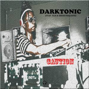 Darktonic - Caution (feat. VLN & Smiso Malouis)