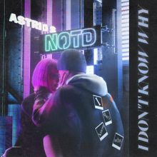 NOTD & Astrid S - I Don't Know Why Mp3 Download [Zippyshare + 320kbps]