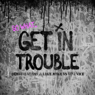 Dimitri Vegas & Like Mike & Vini Vici - Get In Trouble (So What) (Extended Mix)