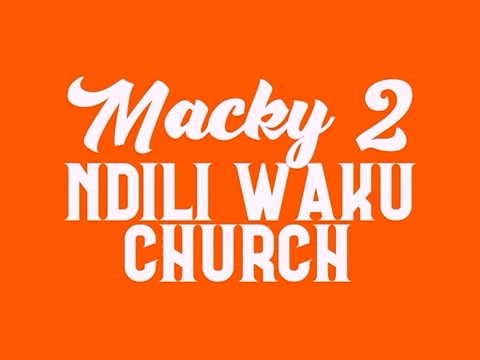 "DOWNLOAD Macky 2 – ""Ndili Waku Church"" Mp3"