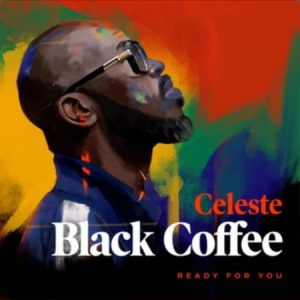 Black Coffee – Ready For You Ft. Celeste - Mp3Music