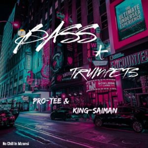 EP: Pro Tee & King Saiman – Bass & Trumpets - Mp3Music