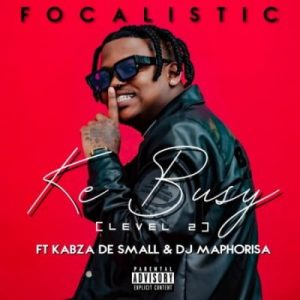 Focalistic ft Kabza De Small & DJ Maphorisa – Ke Busy (Level 2) - Mp3Music