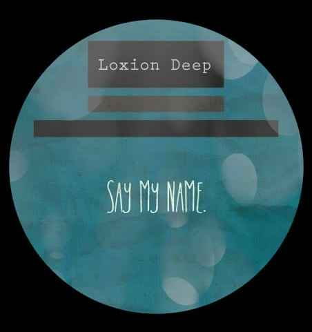 Loxion Deep – Say My Name