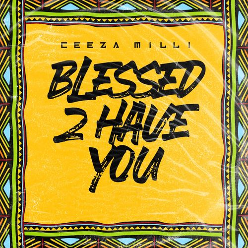 Ceeza Milli - Blessed 2 Have You