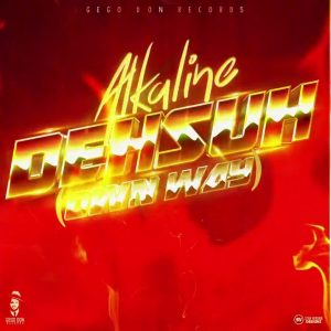 Alkaline – Deh Suh (Prod. By Gego Don Records)