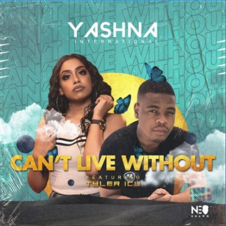 Yashna – Can't Live Without ft. Tyler ICU
