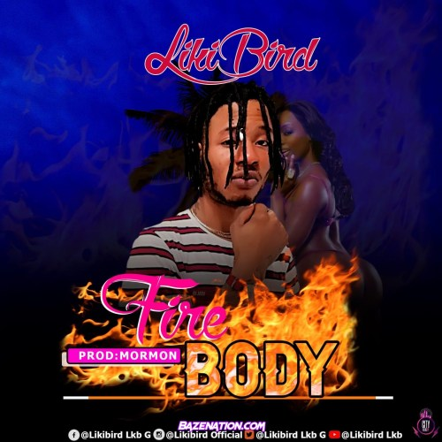 Likibird - Fire Body Mp3 Download