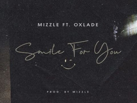 MiZZle - Smile For You Ft. Oxlade