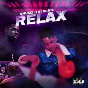 download - Khumz - Relax Ft. Blxckie