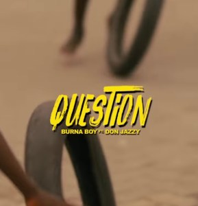 download - Burna Boy – Question ft. Don Jazzy